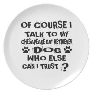 OF COURSE I TALK TO MY CHESAPEAKE BAY RETRIEVER DO PLATE