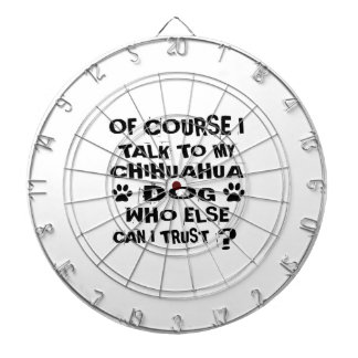 OF COURSE I TALK TO MY CHIHUAHUA DOG DESIGNS DARTBOARD