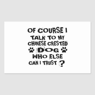 OF COURSE I TALK TO MY CHINESE CRESTED DOG DESIGNS RECTANGULAR STICKER