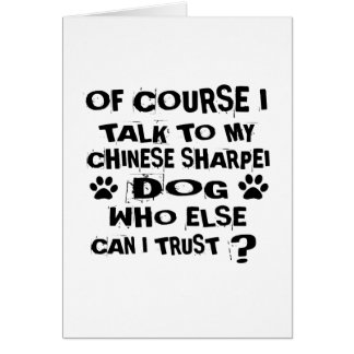 OF COURSE I TALK TO MY CHINESE SHARPEI DOG DESIGNS CARD