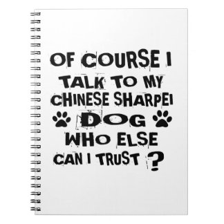 OF COURSE I TALK TO MY CHINESE SHARPEI DOG DESIGNS NOTEBOOK