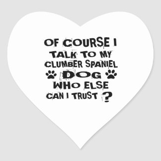 OF COURSE I TALK TO MY CLUMBER SPANIEL DOG DESIGNS HEART STICKER