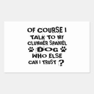 OF COURSE I TALK TO MY CLUMBER SPANIEL DOG DESIGNS RECTANGULAR STICKER