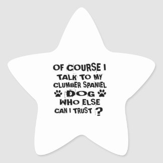OF COURSE I TALK TO MY CLUMBER SPANIEL DOG DESIGNS STAR STICKER