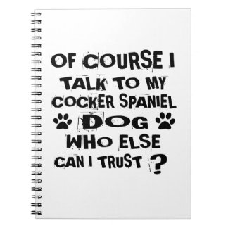 OF COURSE I TALK TO MY COCKER SPANIEL DOG DESIGNS NOTEBOOK