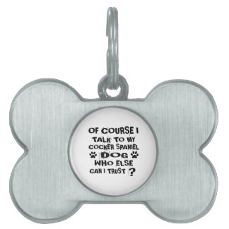 OF COURSE I TALK TO MY COCKER SPANIEL DOG DESIGNS PET NAME TAG
