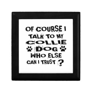 OF COURSE I TALK TO MY COLLIE DOG DESIGNS GIFT BOX
