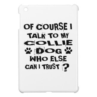 OF COURSE I TALK TO MY COLLIE DOG DESIGNS iPad MINI COVERS