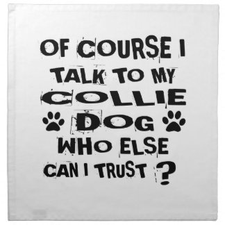OF COURSE I TALK TO MY COLLIE DOG DESIGNS NAPKIN