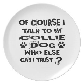 OF COURSE I TALK TO MY COLLIE DOG DESIGNS PLATE