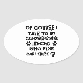 OF COURSE I TALK TO MY CURLY-COATED RETRIEVER DOG OVAL STICKER