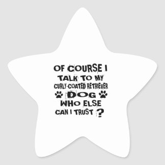 OF COURSE I TALK TO MY CURLY-COATED RETRIEVER DOG STAR STICKER