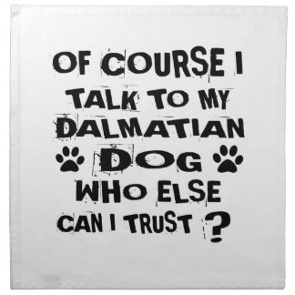 OF COURSE I TALK TO MY DALMATIAN DOG DESIGNS NAPKIN