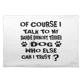 OF COURSE I TALK TO MY DANDIE DINMONT TERRIER DOG PLACEMAT
