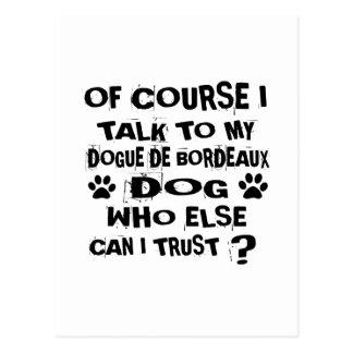OF COURSE I TALK TO MY DOGUE DE BORDEAUX DOG DESIG POSTCARD