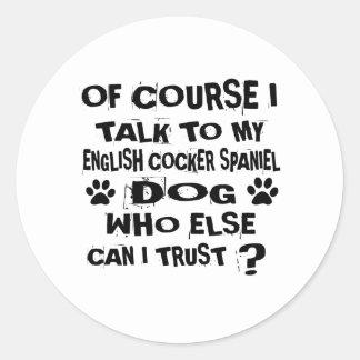 OF COURSE I TALK TO MY ENGLISH COCKER SPANIEL DOG CLASSIC ROUND STICKER