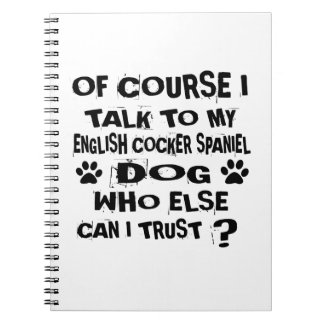 OF COURSE I TALK TO MY ENGLISH COCKER SPANIEL DOG NOTEBOOK