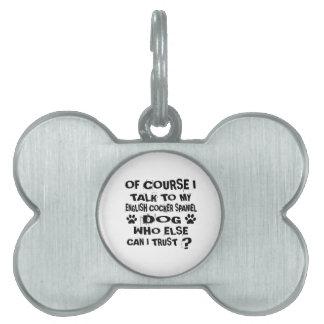 OF COURSE I TALK TO MY ENGLISH COCKER SPANIEL DOG PET ID TAG