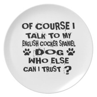OF COURSE I TALK TO MY ENGLISH COCKER SPANIEL DOG PLATE