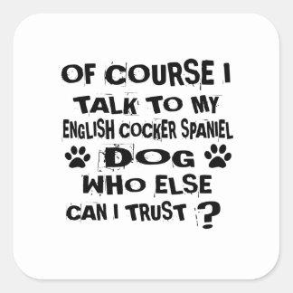 OF COURSE I TALK TO MY ENGLISH COCKER SPANIEL DOG SQUARE STICKER
