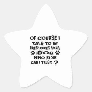 OF COURSE I TALK TO MY ENGLISH COCKER SPANIEL DOG STAR STICKER
