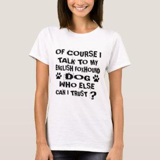OF COURSE I TALK TO MY ENGLISH FOXHOUND DOG DESIGN T-Shirt