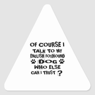 OF COURSE I TALK TO MY ENGLISH FOXHOUND DOG DESIGN TRIANGLE STICKER