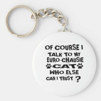 OF COURSE I TALK TO MY EURO-CHAUSIE CAT DESIGNS KEY RING