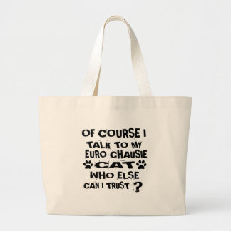 OF COURSE I TALK TO MY EURO-CHAUSIE CAT DESIGNS LARGE TOTE BAG