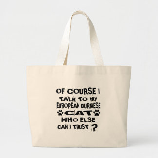 OF COURSE I TALK TO MY EUROPEAN BURMESE CAT DESIGN LARGE TOTE BAG