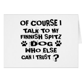 OF COURSE I TALK TO MY FINNISH SPITZ DOG DESIGNS CARD