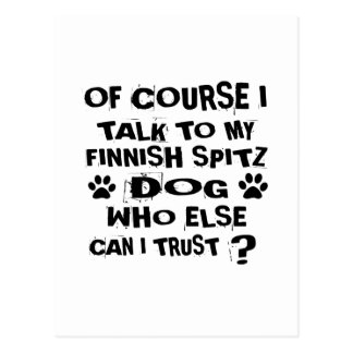 OF COURSE I TALK TO MY FINNISH SPITZ DOG DESIGNS POSTCARD