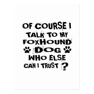 OF COURSE I TALK TO MY FOXHOUND DOG DESIGNS POSTCARD