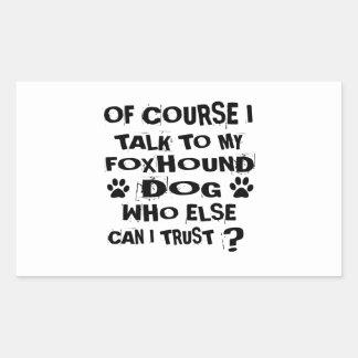 OF COURSE I TALK TO MY FOXHOUND DOG DESIGNS RECTANGULAR STICKER