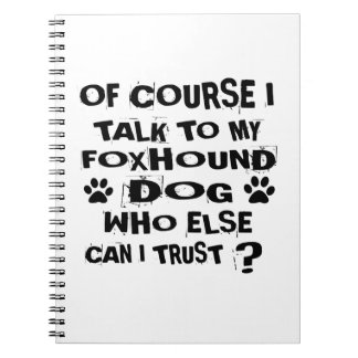 OF COURSE I TALK TO MY FOXHOUND DOG DESIGNS SPIRAL NOTEBOOK