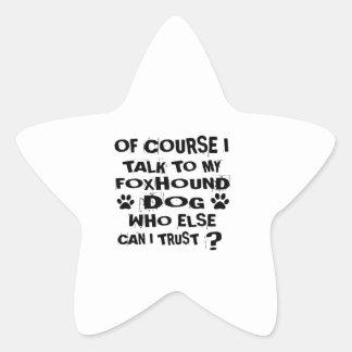 OF COURSE I TALK TO MY FOXHOUND DOG DESIGNS STAR STICKER