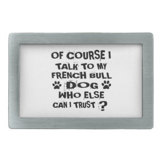 OF COURSE I TALK TO MY FRENCH BULLDOG DOG DESIGNS BELT BUCKLES