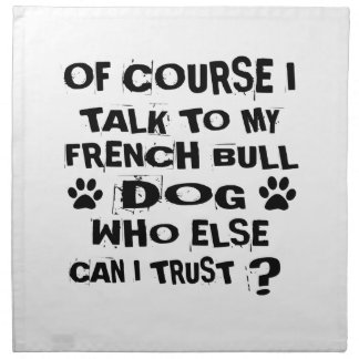 OF COURSE I TALK TO MY FRENCH BULLDOG DOG DESIGNS NAPKIN