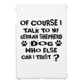 OF COURSE I TALK TO MY GERMAN SHEPHERD DOG DESIGNS iPad MINI COVER