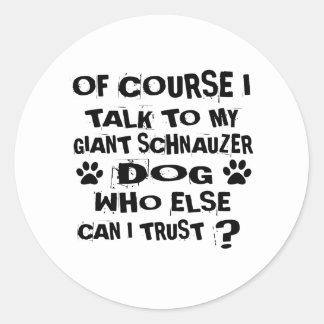 OF COURSE I TALK TO MY GIANT SCHNAUZER DOG DESIGNS CLASSIC ROUND STICKER