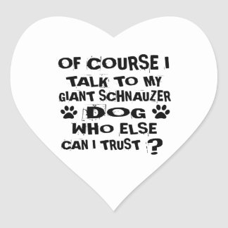 OF COURSE I TALK TO MY GIANT SCHNAUZER DOG DESIGNS HEART STICKER