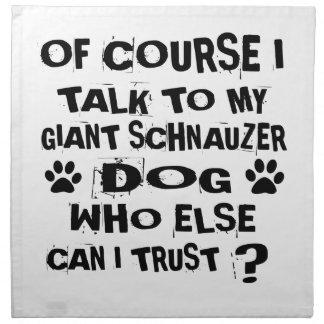 OF COURSE I TALK TO MY GIANT SCHNAUZER DOG DESIGNS NAPKIN