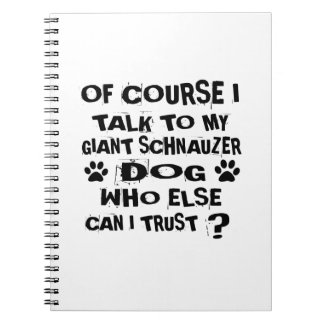 OF COURSE I TALK TO MY GIANT SCHNAUZER DOG DESIGNS NOTEBOOK