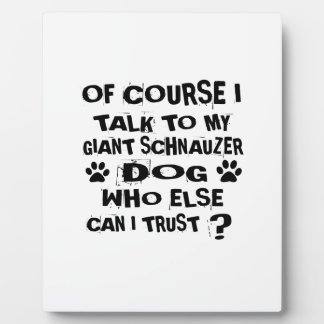 OF COURSE I TALK TO MY GIANT SCHNAUZER DOG DESIGNS PLAQUE