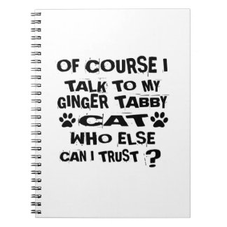 OF COURSE I TALK TO MY GINGER TABBY CAT DESIGNS NOTEBOOK