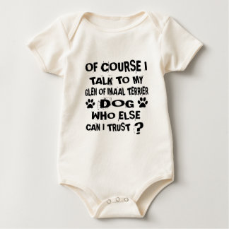 OF COURSE I TALK TO MY GLEN OF IMAAL TERRIER DOG D BABY BODYSUIT