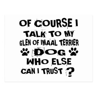 OF COURSE I TALK TO MY GLEN OF IMAAL TERRIER DOG D POSTCARD