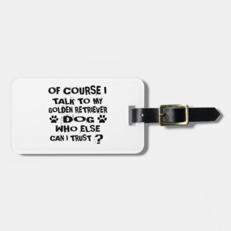 OF COURSE I TALK TO MY GOLDEN RETRIEVER DOG DESIGN LUGGAGE TAG