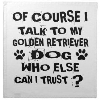 OF COURSE I TALK TO MY GOLDEN RETRIEVER DOG DESIGN NAPKIN