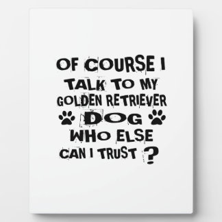 OF COURSE I TALK TO MY GOLDEN RETRIEVER DOG DESIGN PLAQUE